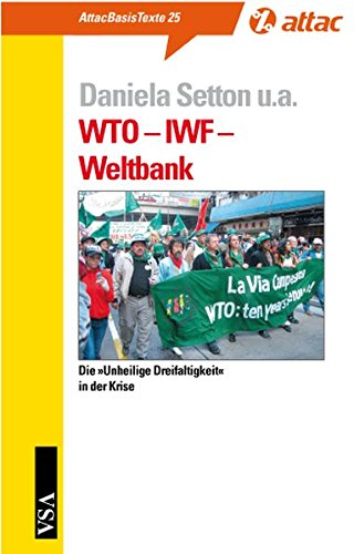 WTO – IWF – Weltbank. Die »unheilige Dreifaltigkeit« in der Krise