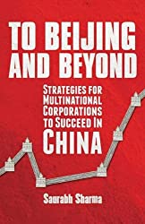 To Beijing and Beyond: Strategies for Multinational Corporations to Succeed in China
