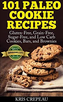 101 Paleo Cookie Recipes: Gluten-Free, Grain-Free, Sugar-Free, and Low Carb Cookies, Bars, and Brownies (English Edition) von [Crepeau, Kris]