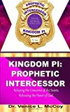 Kingdom PI: Prophetic Intercessor (Relaying the Concerns of the Saints, while Releasing the Heart of God)