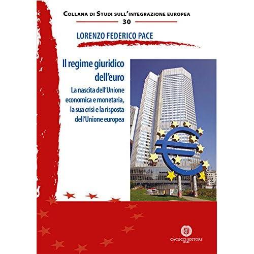 Il Regime Giuridico Dell'euro. La Nascita Dell'unione Economica E Monetaria, La Sua Crisi E La Risposta Dell'unione Europea