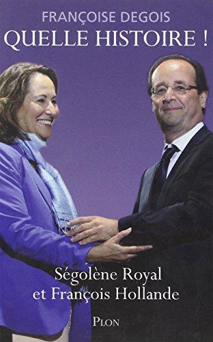 Quelle histoire ! Ségolène Royal et Fr...