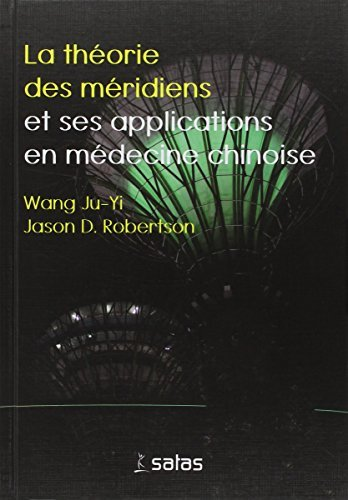 La Th?orie des M?ridiens et Ses Applications En M?decine Chinoise by Wang Ju-yi (January 01,2012)