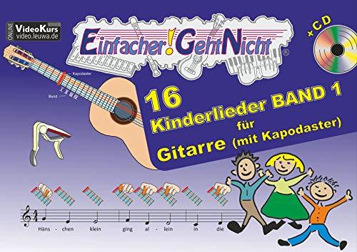 Einfacher!-Geht-Nicht: 16 Kinderlieder BAND 1 – für Gitarre (mit Kapodaster) mit CD: Das besondere Notenheft für Anfänger