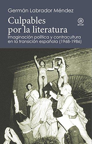 CULPABLES POR LA LITERATURA. Imaginación política y contracultura en la transición española (1968-1986) (Reverso. Historia crítica)
