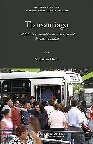 Transantiago: o el fallido ensamblaje de una sociedad de clase mundial por Sebastián Ureta