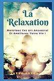 La relaxation: Maîtrisez Cet Art Ancestral Et Améliorez Votre Vie !