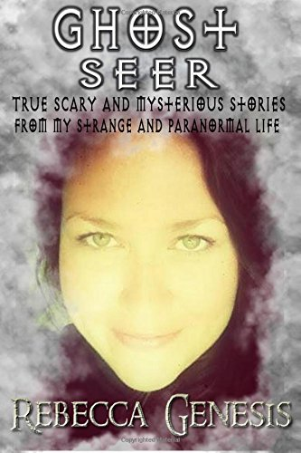 Ghost Seer: True Scary and Mysterious Stories from My Strange and Paranormal Life