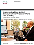 Implementing Cisco Unified Communications Voice over IP and QoS (Cvoice) Foundation Learning Guide: (CCNP Voice CVoice 642-437) (Foundation Learning Guide Series)