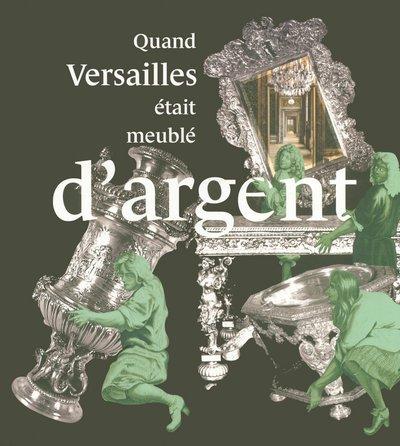 Quand Versailles tait meubl d'argent