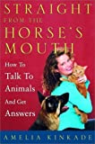 Straight from the Horse's Mouth: How to Talk to Animals and Get Answers by Amelia Kinkade (2001-06-12) - Amelia Kinkade