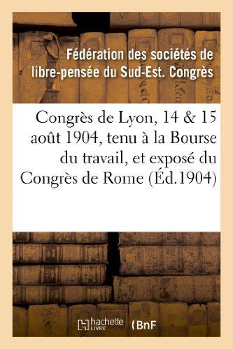 Congrès de Lyon, 14 & 15 août 1904, tenu à la Bourse du travail, et exposé du Congrès de Rome: : compte-rendu officiel