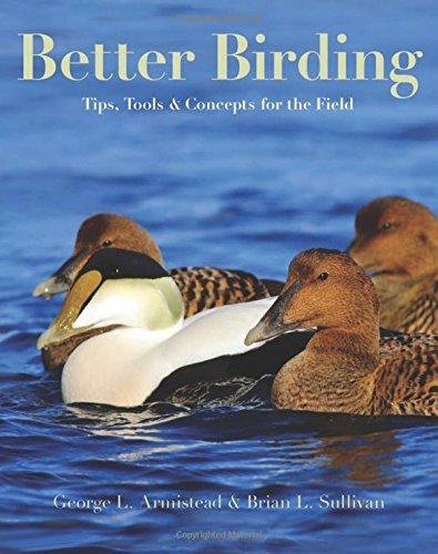 Better Birding: Tips, Tools, and Concepts for the Field by George L. Armistead (2015-12-08)