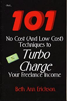 Over... 101 No Cost (And Low Cost) Techniques to Turbo Charge Your Freelance Income by [Erickson, Beth Ann]