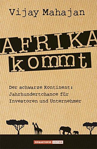 Afrika kommt!: Der schwarze Kontinent: Jahrhundertchance für Investoren und Unternehmer