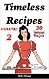 Timeless Recipes:  Volume II (Cookie Cookbook, Vintage Recipes, Pie Cookbook, Easy Cookie Recipes, Simple Cake Recipes)