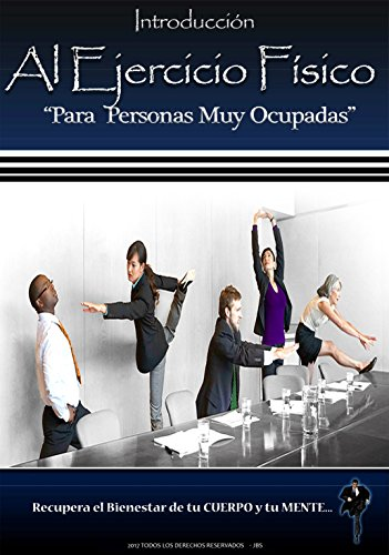 Introducción Al Ejercicio Físico Para Personas Muy Ocupadas: Ejercicio Físico Para Personas Muy Ocupadas por Julio BuchS