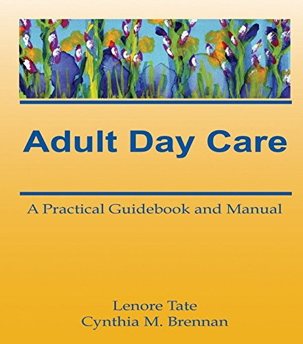 Adult Day Care: A Practical Guidebook and Manual (Activities, Adaptation & Aging) (English Edition) (Adult Day Care Center)