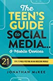 The Teen's Guide to Social Media…and Mobile Devices: 21 Tips to Wise Posting in an Insecure World