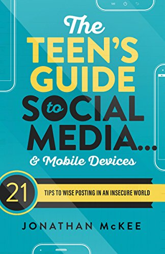 The Teen's Guide to Social Media...and Mobile Devices: 21 Tips to Wise Posting in an Insecure World (English Edition) von [McKee, Jonathan]