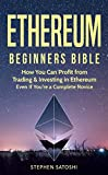Ethereum: Beginners Bible - How You Can Profit from Trading & Investing in Ethereum, Even If You're a Complete Novice