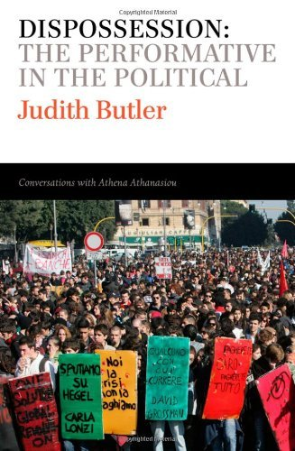 Dispossession: The Performative in the Political by Judith Butler Athena Athanasiou(2013-04-01)