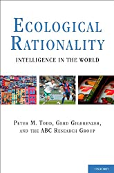 Ecological Rationality: Intelligence in the World (Evolution and Cognition)