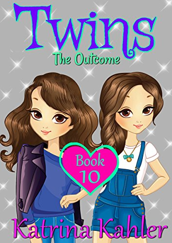 Books for Girls – TWINS : Book 10: The Outcome