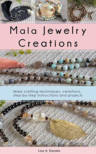 Mala Jewelry Creations: Mala crafting techniques, variations, step-by-step instructions and projects (English Edition)