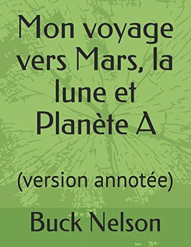 Mon voyage vers Mars, la lune et Plante A: (version annote)