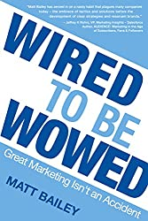 Wired to be Wowed: Great Marketing Isn't an Accident
