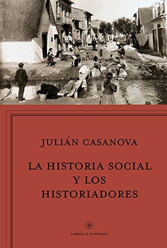 La historia social y los historiadores: ¿Cenicienta o princesa? (Libros de Historia)