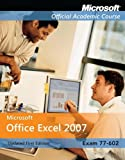 Microsoft Office Excel 2007: Exam 77-602 : Microsoft Official Academic Course