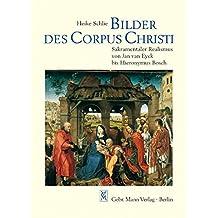 Bilder des Corpus Christi: Sakramentaler Realismus von Jan van Eyck bis Hieronymus Bosch