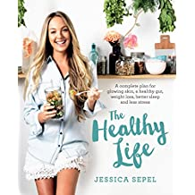 The Healthy Life: A complete plan for glowing skin, a healthy gut, weight loss, better sleep and less stress (English Edition)