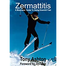 Zermattitis - A Musician's Guide To Going Downhill Fast (English Edition)
