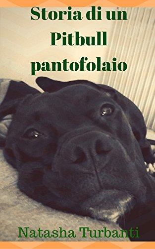scaricare ebook gratis Storia di un Pitbull pantofolaio PDF Epub