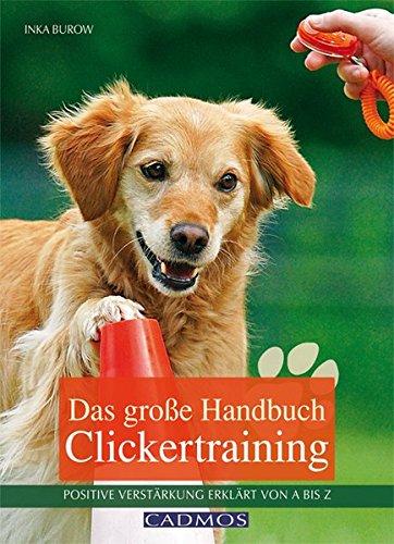 Das große Handbuch Clickertraining: Positive Bestärkung erklärt von A bis Z