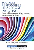 Socially Responsible Finance and Investing: Financial Institutions, Corporations, Investors, and Activists (Robert W. Kolb Series, Band 612)