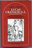 Lucas Cranach d[er] Ä[ltere]. 1472 - 1553; das gesamte graph. Werk; mit Exempeln aus d. graph. Werk Lucas Cranach d. J. u. d. Cranachwerkstatt.