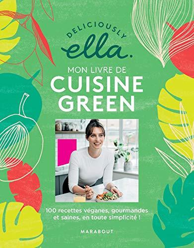 Deliciously Ella : mon livre de cuisine green: 100 recettes véganes, gourmandes et saines, en toute simplicité!