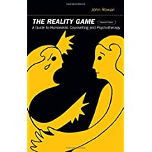 The Reality Game, second edition: A Guide to Humanistic Counselling and Psychotherapy: A Guide to Humanistic Counselling and Therapy