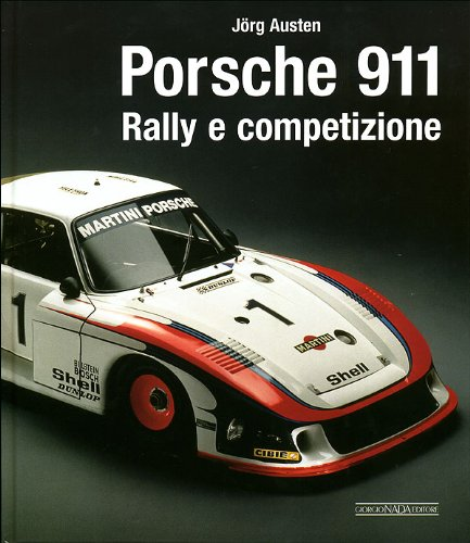 Porsche 911. Rally e competizione. Ediz. illustrata por Jörg Austen