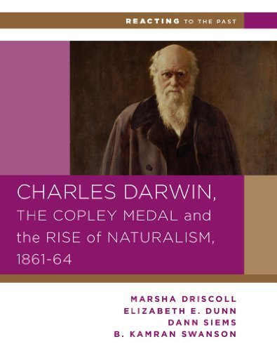 Charles Darwin, the Copley Medal, and the Rise of Naturalism, 1861-1864 (Reacting to the Past) 1st edition by Driscoll, Marsha, Dunn, Elizabeth E., Siems, Dann, Swanson, (2014) Paperback par Marsha, Dunn, Elizabeth E., Siems, Dann, Swanson, Driscoll