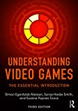 Understanding Video Games: The Essential Introduction
