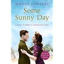 Some Sunny Day: A nurse. A soldier. A wartime love story.