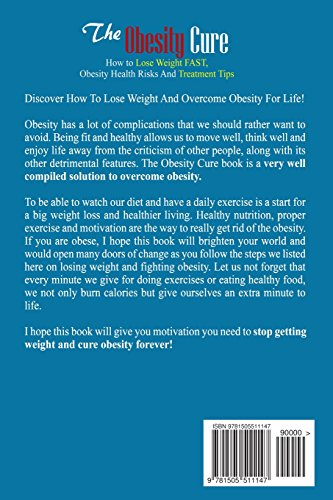 The Obesity Cure: How To Lose Weight Fast, Obesity Health Risks And Treatment Tips: Volume 1 (Weight Loss Motivation And Exercises, Obesity Cure And Treatment, Obesity Self Help Books)
