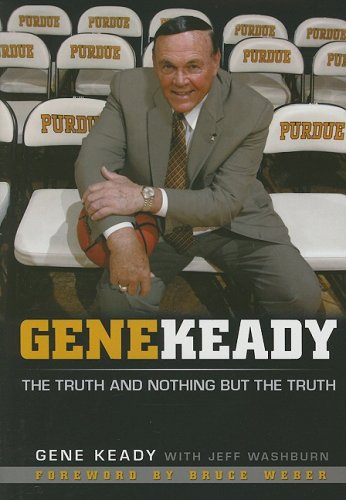 Gene Keady: The Truth and Nothing But the Truth por Gene Keady