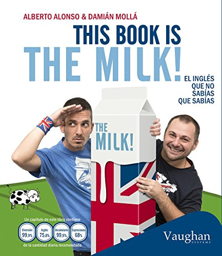 This book is the milk!: El inglés que no sabías que sabías por Alberto Alonso