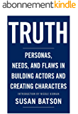 Truth: Personas, Needs, and Flaws in the Art of Building Actors and Creating Characters (English Edition)